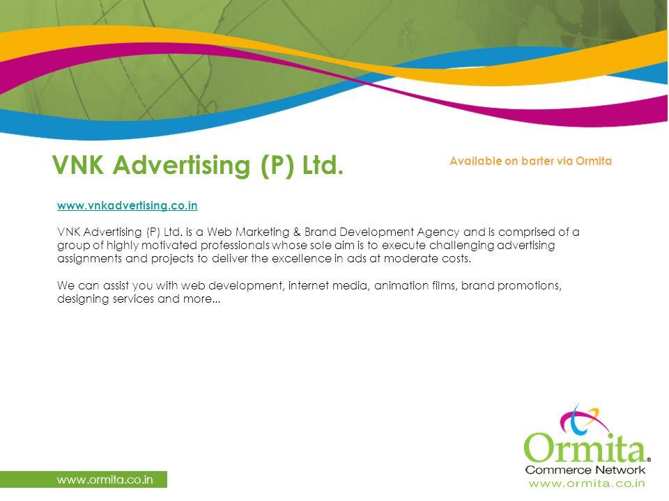 VNK Advertising (P) Ltd. www.ormita.co.in www.vnkadvertising.co.in VNK Advertising (P) Ltd.