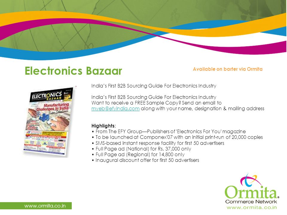 Electronics Bazaar   Available on barter via Ormita India's First B2B Sourcing Guide For Electronics Industry India's First B2B Sourcing Guide For Electronics Industry Want to receive a FREE Sample Copy.