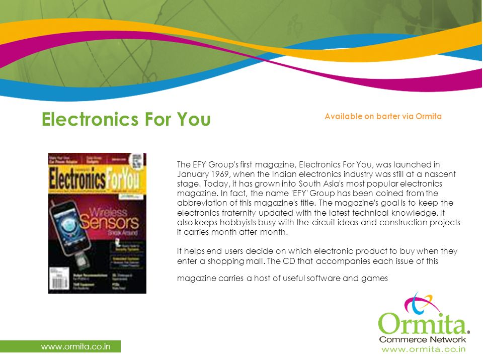 Electronics For You   Available on barter via Ormita The EFY Group s first magazine, Electronics For You, was launched in January 1969, when the Indian electronics industry was still at a nascent stage.