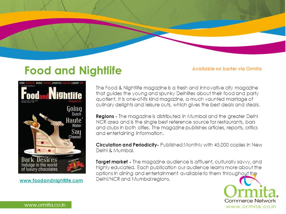 Food and Nightlife   The Food & Nightlife magazine is a fresh and innovative city magazine that guides the young and spunky Delhiites about their food and party quotient.