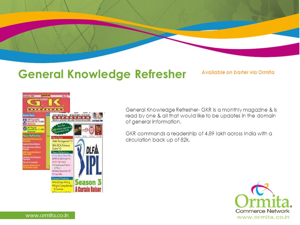 General Knowledge Refresher   Available on barter via Ormita General Knowledge Refresher- GKR is a monthly magazine & is read by one & all that would like to be updates in the domain of general information.