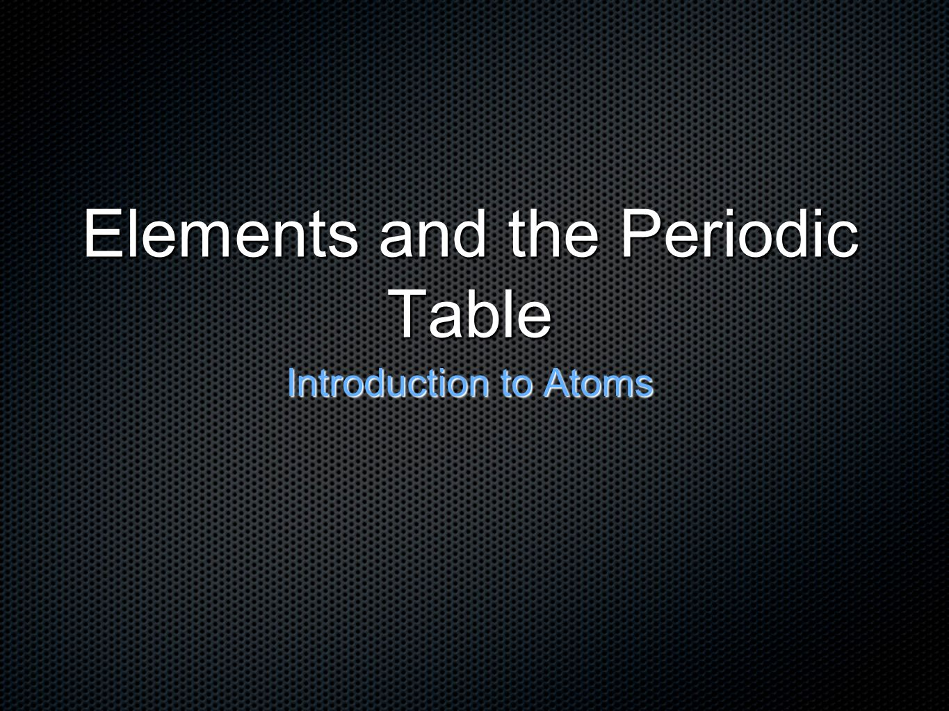 Elements and the periodic table introduction to atoms ppt download 1 elements and the periodic table introduction to atoms gamestrikefo Choice Image