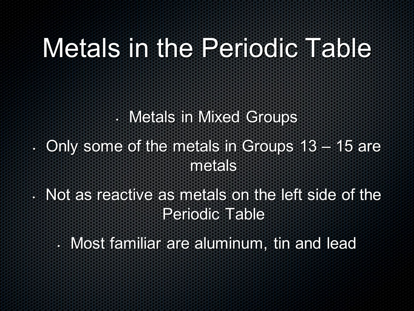 Elements and the periodic table introduction to atoms ppt download 37 metals in the periodic table metals in mixed groups metals gamestrikefo Choice Image