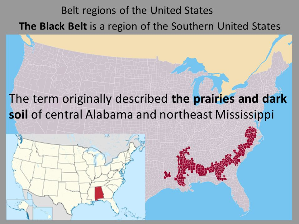 15 belt regions of the united states the black belt is a region of the southern united states the term originally described the prairies and dark soil of