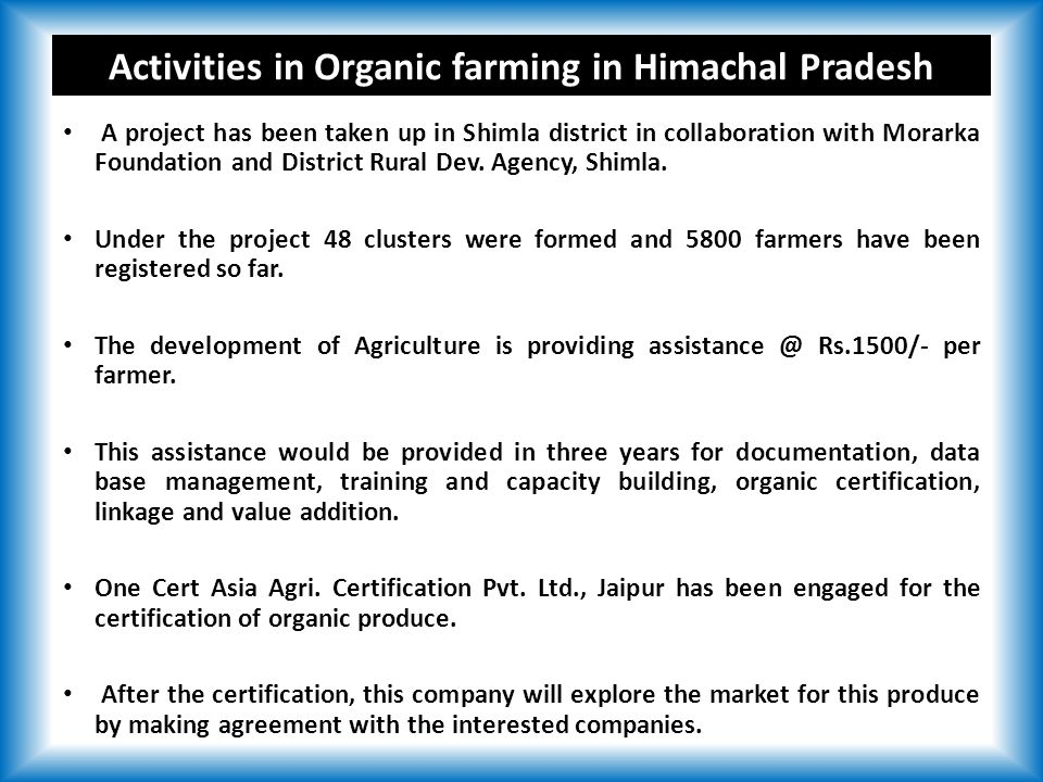 Activities in Organic farming in Himachal Pradesh A project has been taken up in Shimla district in collaboration with Morarka Foundation and District Rural Dev.