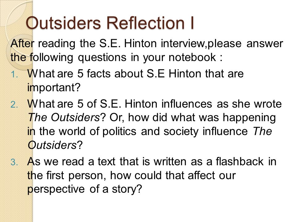 a writing style analysis of s e hintons the outsiders The outsiders is a 1983 american coming-of-age drama film directed by francis ford coppola, an adaptation of the novel of the same name by s e hinton the film was released on march 25, 1983 jo ellen misakian, a librarian at lone star elementary school in fresno, california, and her students were responsible for inspiring coppola.