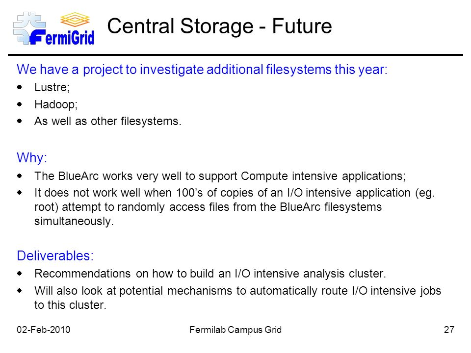 Central Storage - Future We have a project to investigate additional filesystems this year:  Lustre;  Hadoop;  As well as other filesystems.