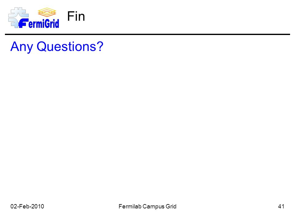 02-Feb-2010Fermilab Campus Grid41 Fin Any Questions