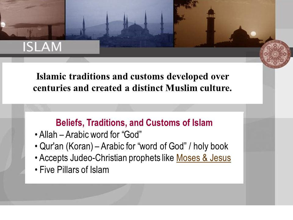 Islamic traditions and customs developed over centuries and created a distinct Muslim culture.