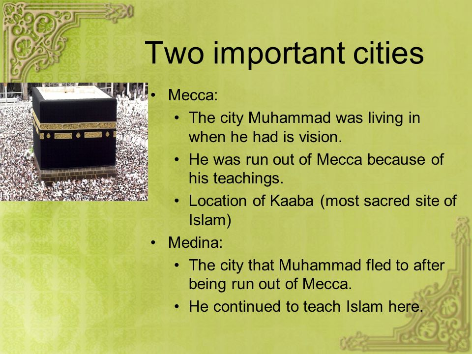 Muhammad the Prophet While living in Mecca: Has a vision Starts spreading Islam Define prophet: Inspired teacher or proclaimer of the will of God