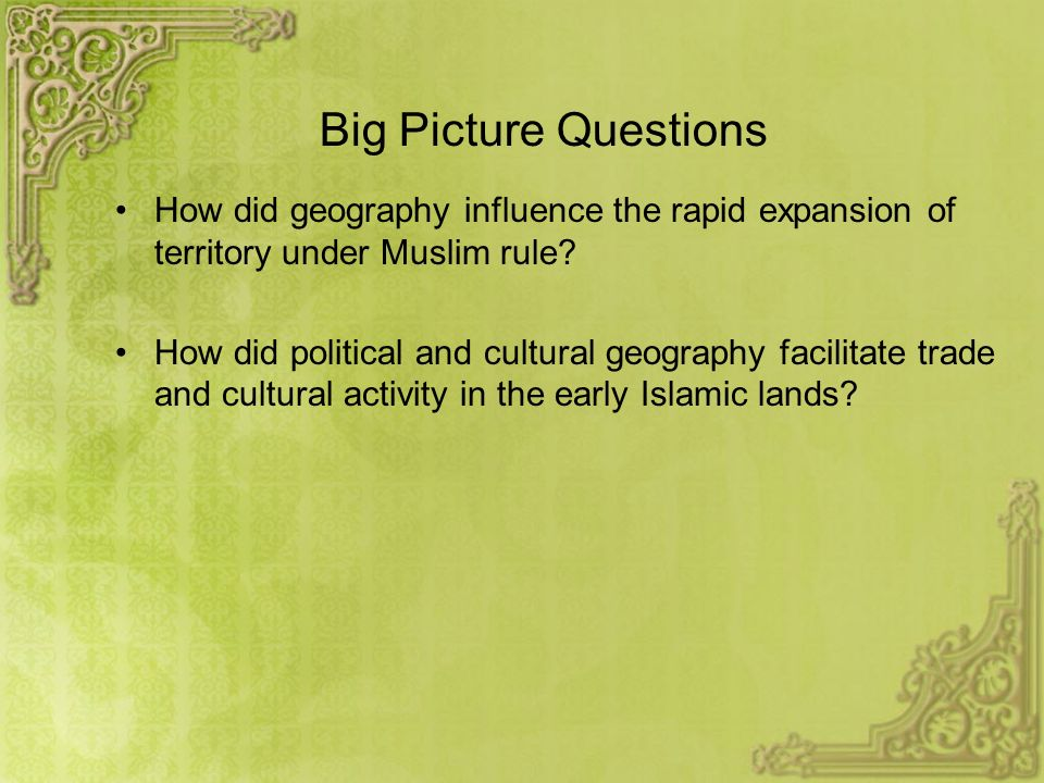 WHI.8b – Influence of geography on Islamic economic, social, and political development, including the impact of conquest and trade.