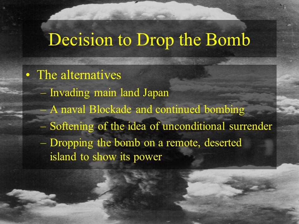 understanding harry trumans decision to drop the bomb Hiroshima and nagasaki: the decision to drop president harry truman's decision to drop the bomb on way to a more comprehensive and accurate understanding of.