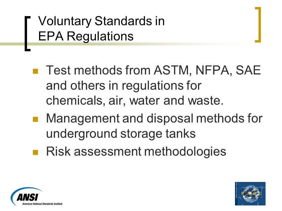 Voluntary Standards in EPA Regulations Test methods from ASTM, NFPA, SAE and others in regulations for chemicals, air, water and waste.