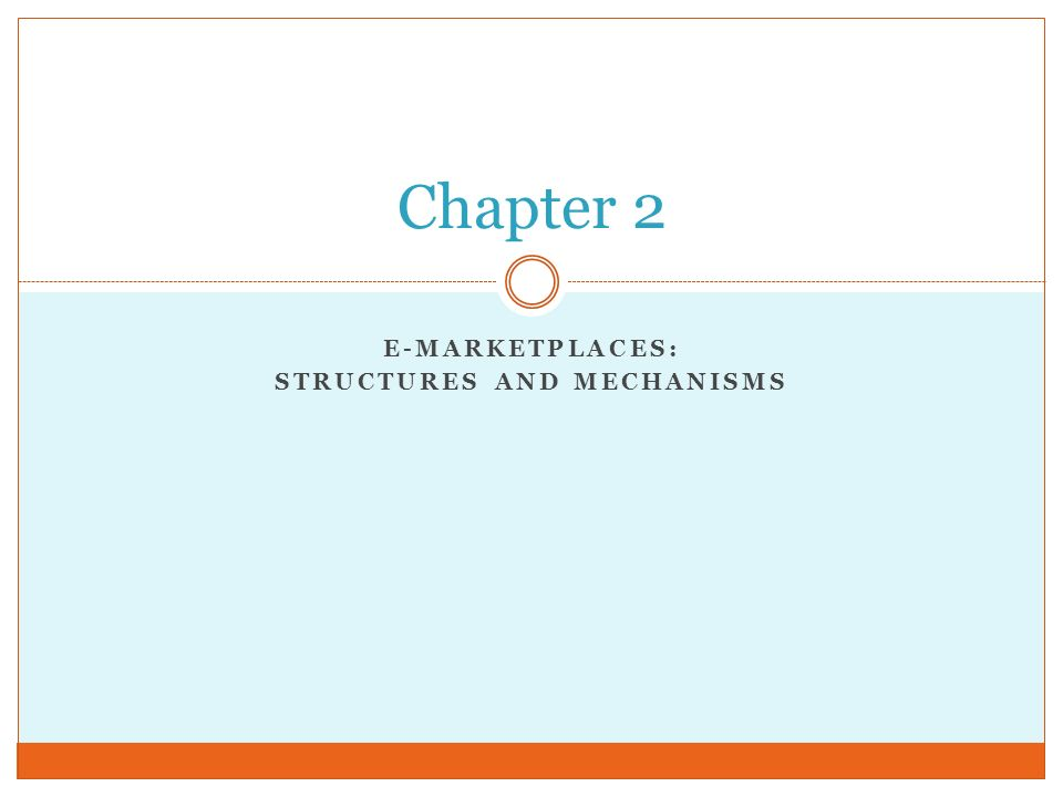 E-MARKETPLACES: STRUCTURES AND MECHANISMS Chapter 2