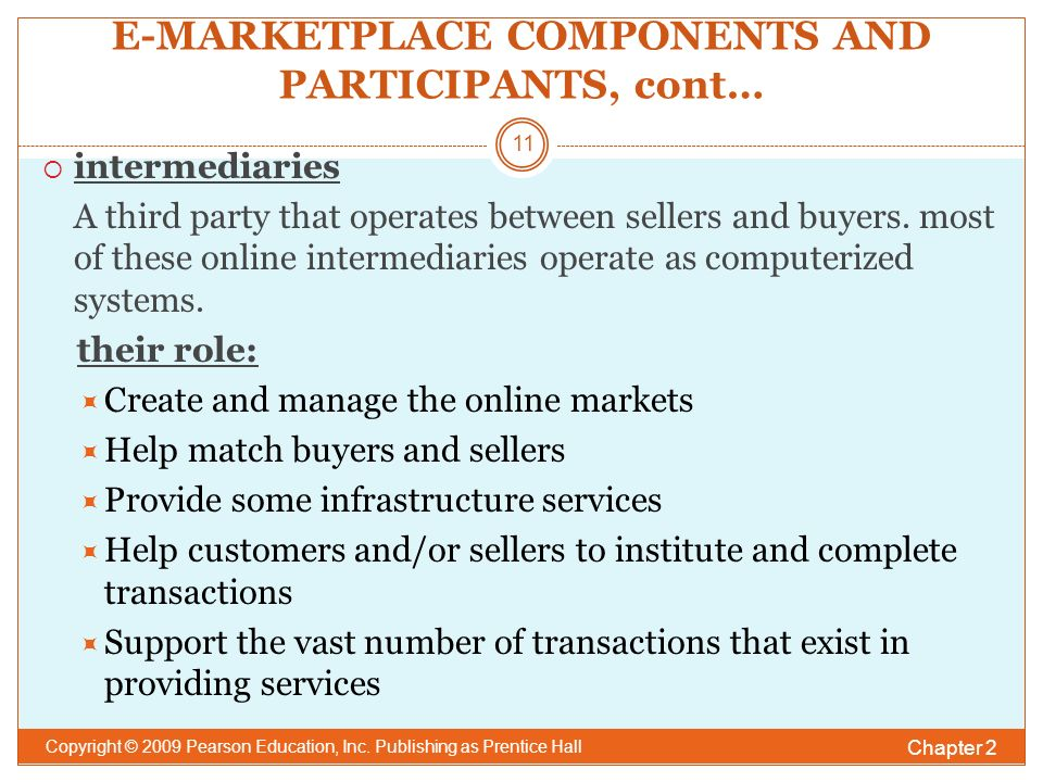 E-MARKETPLACE COMPONENTS AND PARTICIPANTS, cont…  intermediaries A third party that operates between sellers and buyers.