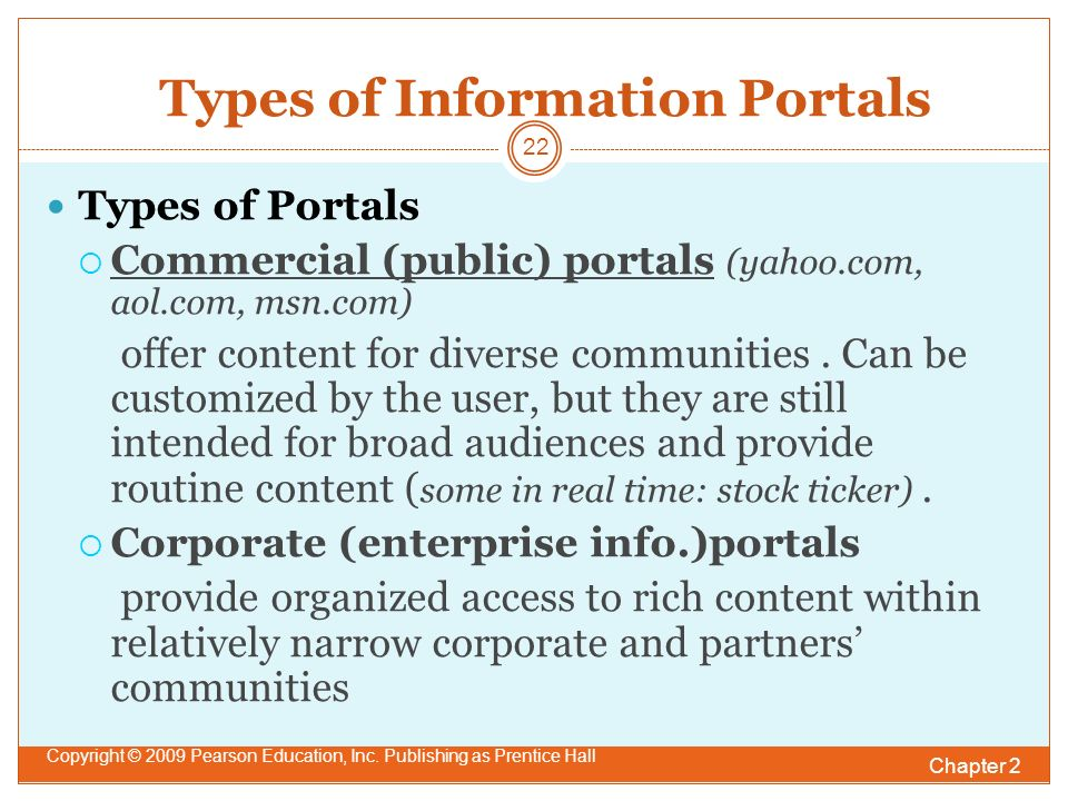 Types of Information Portals Chapter 2 Copyright © 2009 Pearson Education, Inc.