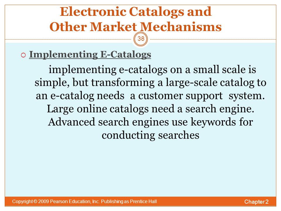 Electronic Catalogs and Other Market Mechanisms  Implementing E-Catalogs implementing e-catalogs on a small scale is simple, but transforming a large-scale catalog to an e-catalog needs a customer support system.