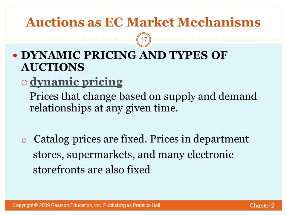 Auctions as EC Market Mechanisms DYNAMIC PRICING AND TYPES OF AUCTIONS  dynamic pricing Prices that change based on supply and demand relationships at any given time.