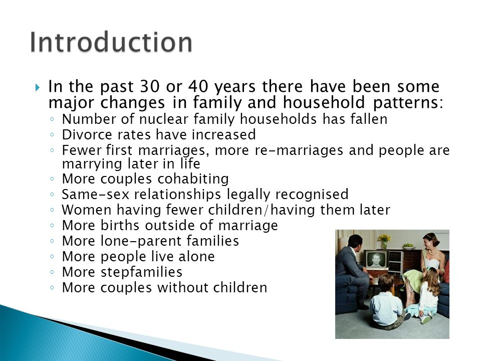 change in the nuclear family The evolution of the american family structure from wwii to present day everyone on the planet has a family, but not everyone sees eye to.