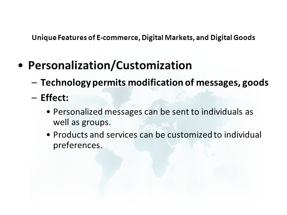 Personalization/Customization –Technology permits modification of messages, goods –Effect: Personalized messages can be sent to individuals as well as groups.