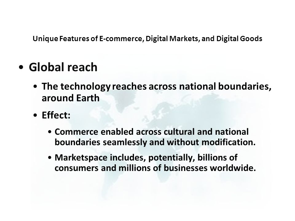 Global reach The technology reaches across national boundaries, around Earth Effect: Commerce enabled across cultural and national boundaries seamlessly and without modification.