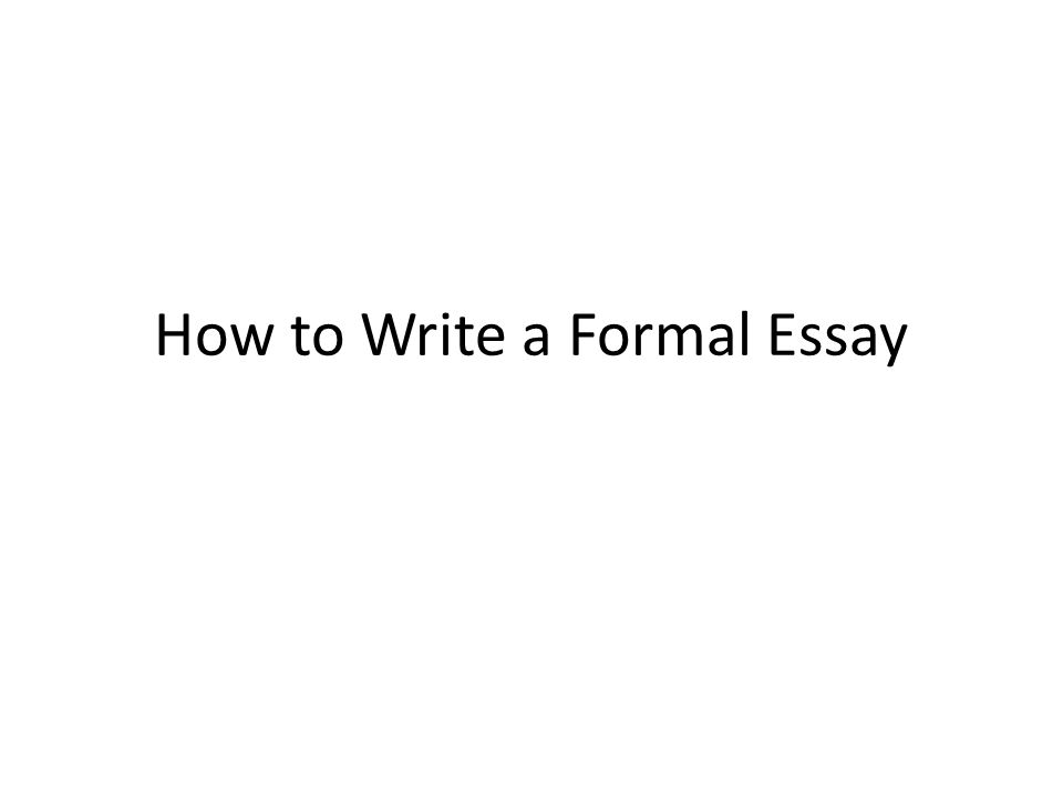 how to write a formal essay your title think of your title as  1 how to write a formal essay