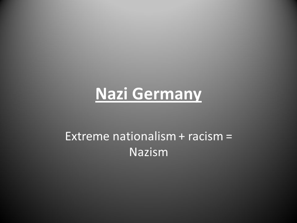 Nazi Germany Extreme nationalism + racism = Nazism. - ppt download