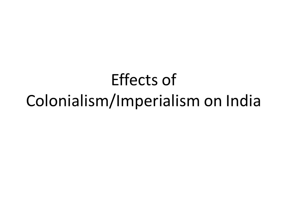Effects of Colonialism/Imperialism on India