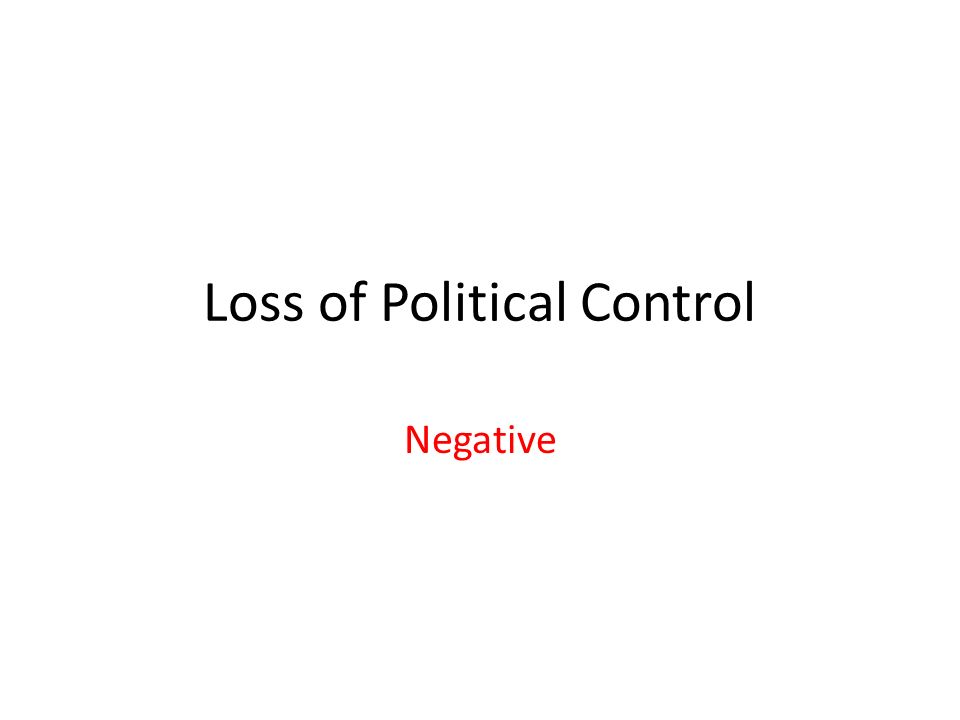 Loss of Political Control Negative