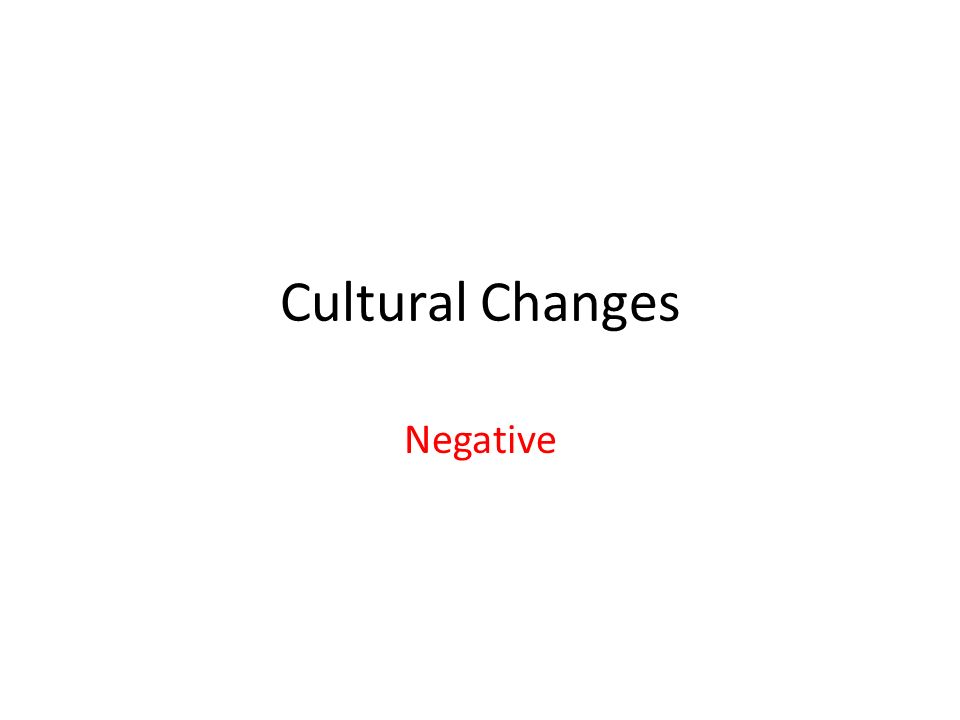 Cultural Changes Negative
