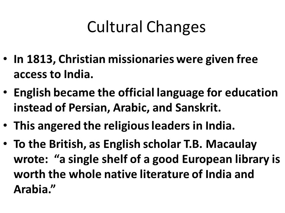 Cultural Changes In 1813, Christian missionaries were given free access to India.