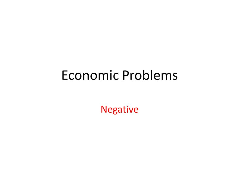 Economic Problems Negative