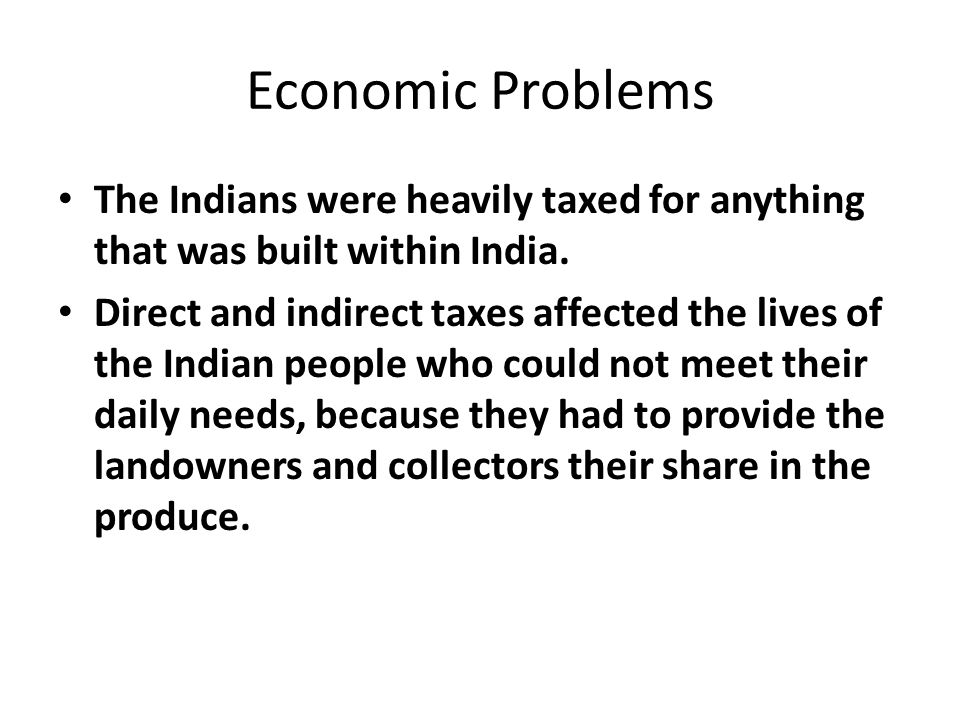 Economic Problems The Indians were heavily taxed for anything that was built within India.