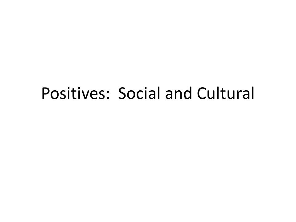 Positives: Social and Cultural