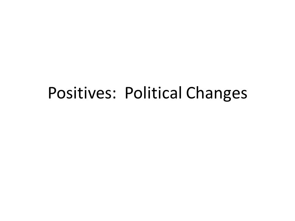 Positives: Political Changes