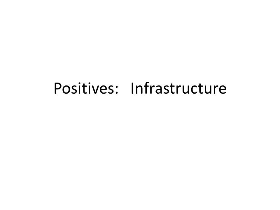 Positives: Infrastructure