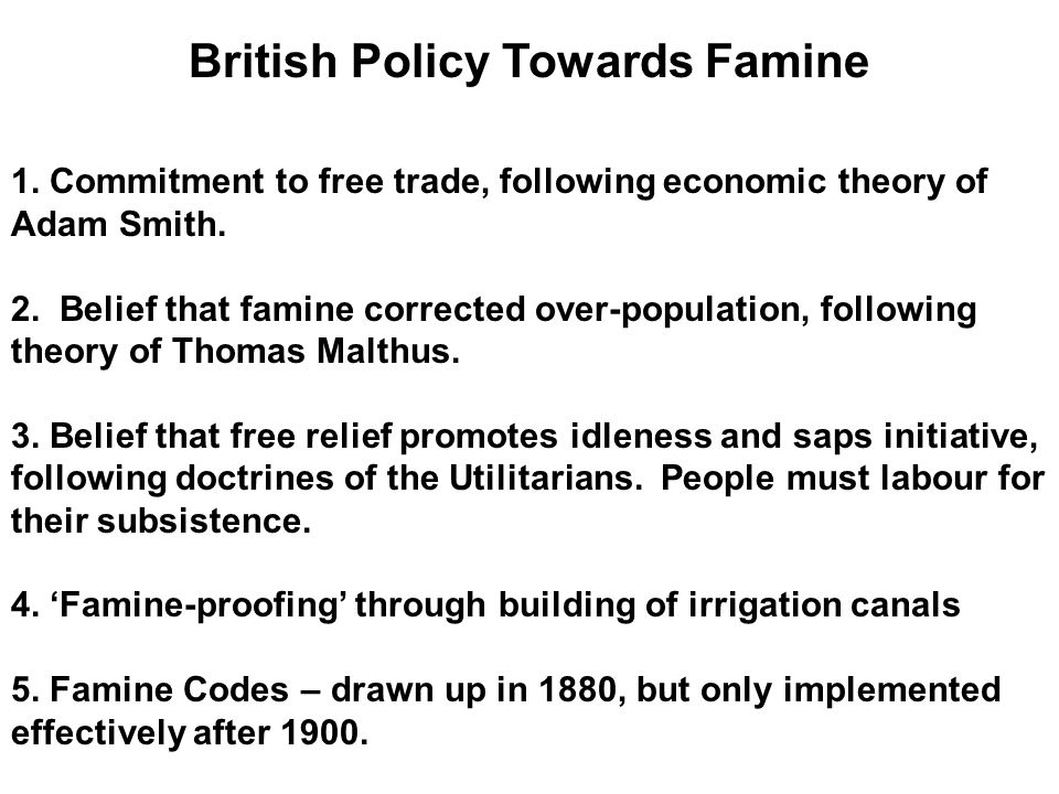 British Policy Towards Famine 1. Commitment to free trade, following economic theory of Adam Smith.