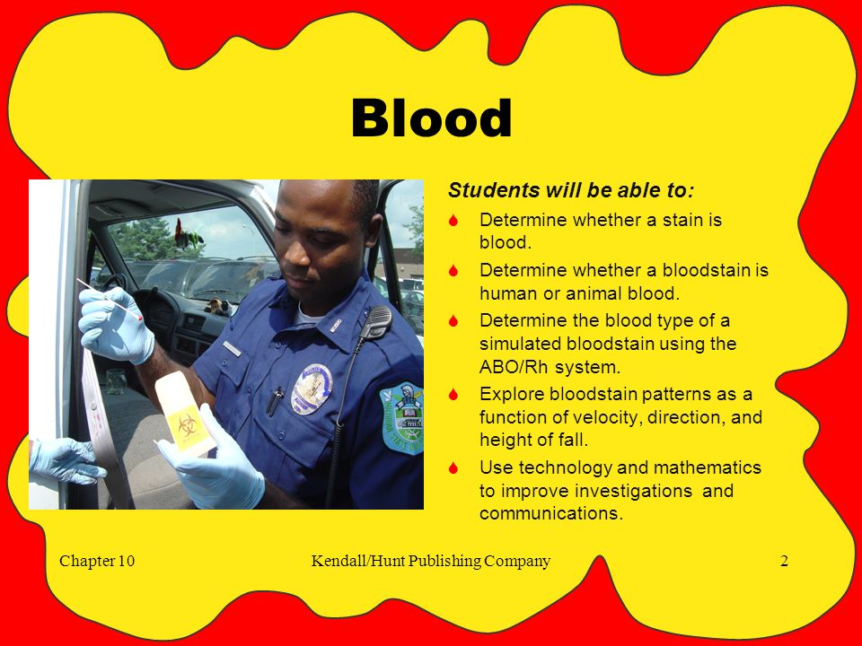 Chapter 10Kendall/Hunt Publishing Company2 Blood Students will be able to:  Determine whether a stain is blood.