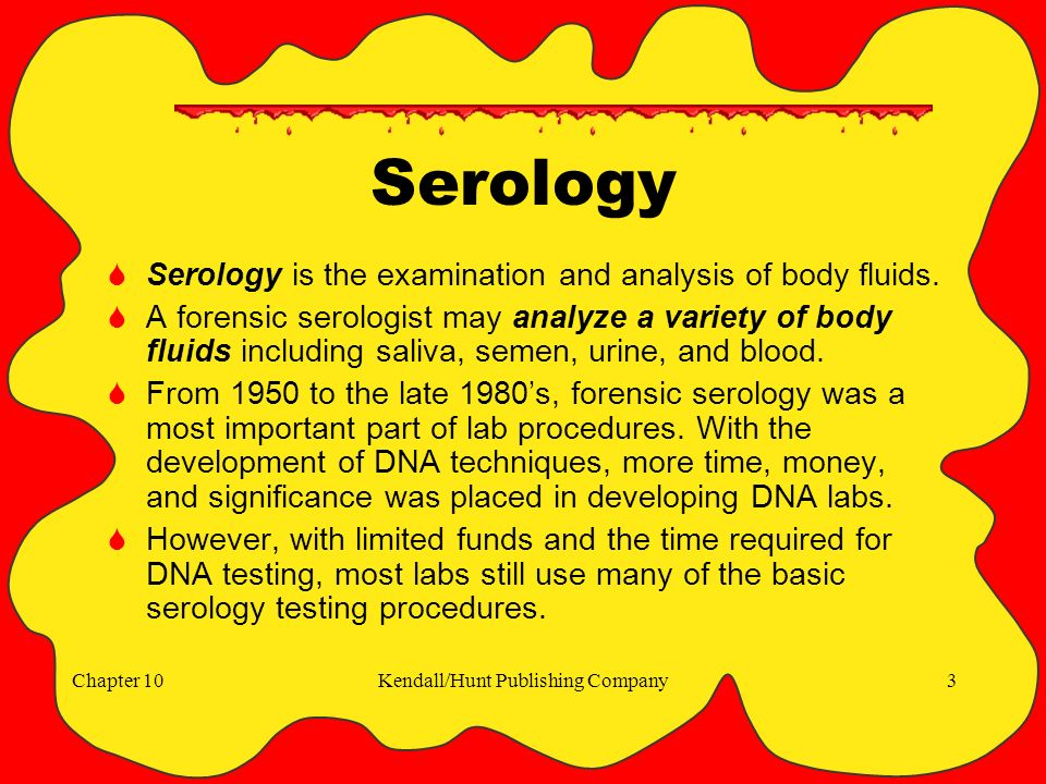 Chapter 10Kendall/Hunt Publishing Company3 Serology  Serology is the examination and analysis of body fluids.