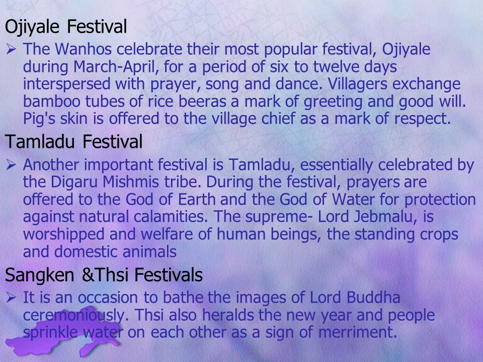 Ojiyale Festival  The Wanhos celebrate their most popular festival, Ojiyale during March-April, for a period of six to twelve days interspersed with prayer, song and dance.