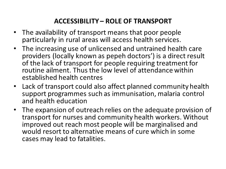ACCESSIBILITY – ROLE OF TRANSPORT The availability of transport means that poor people particularly in rural areas will access health services.