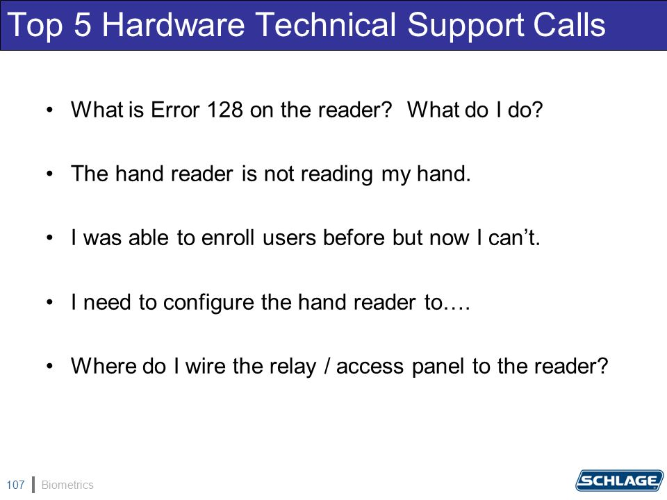 Biometrics107 Top 5 Hardware Technical Support Calls What is Error 128 on the reader.