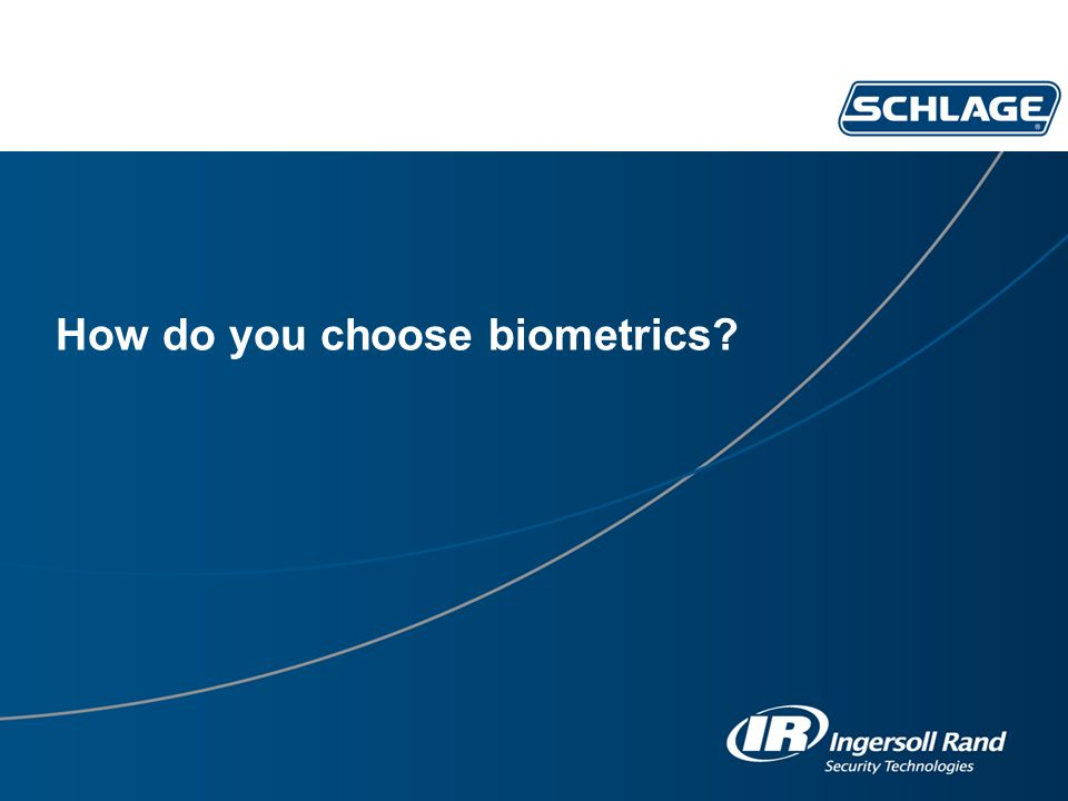 How do you choose biometrics