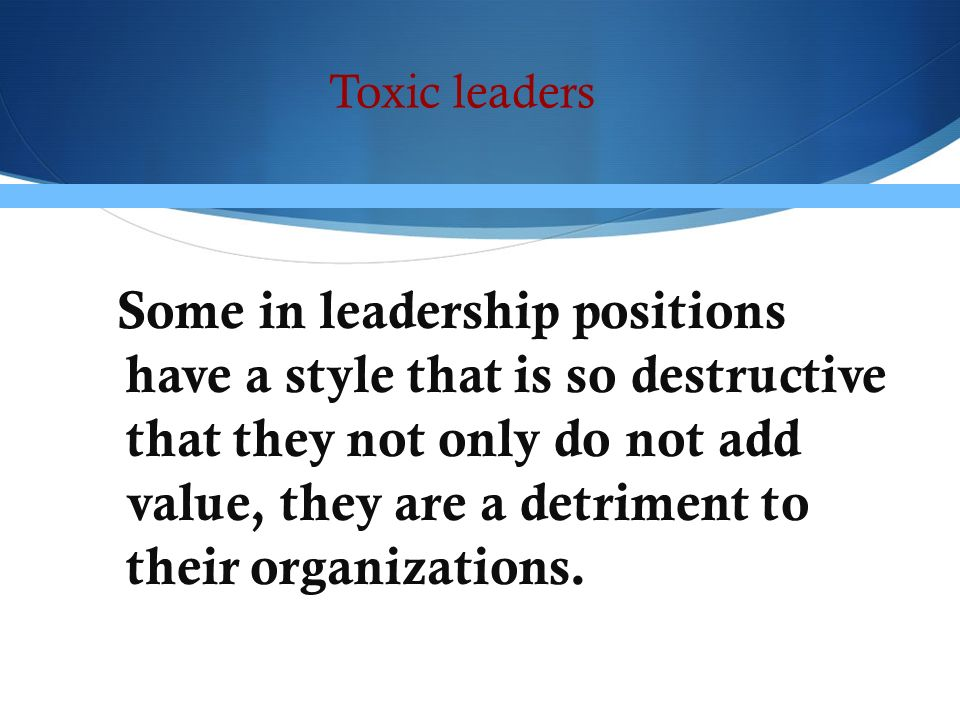 toxic eladership 18 toxic leadership in educational organizations james e green georgia southern university while research on the traits and skills of effective leaders is plentiful, only recently has.