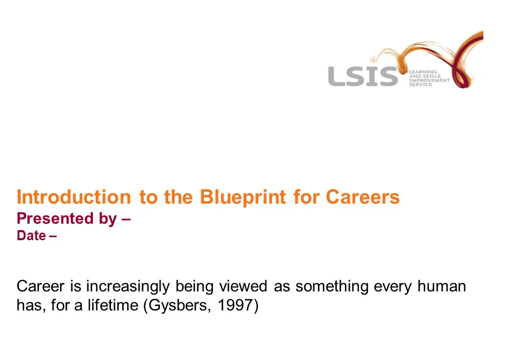 Introduction to the blueprint for careers presented by date 1 introduction to the blueprint for careers presented by date career is increasingly being viewed as something every human has for a lifetime gysbers malvernweather Choice Image