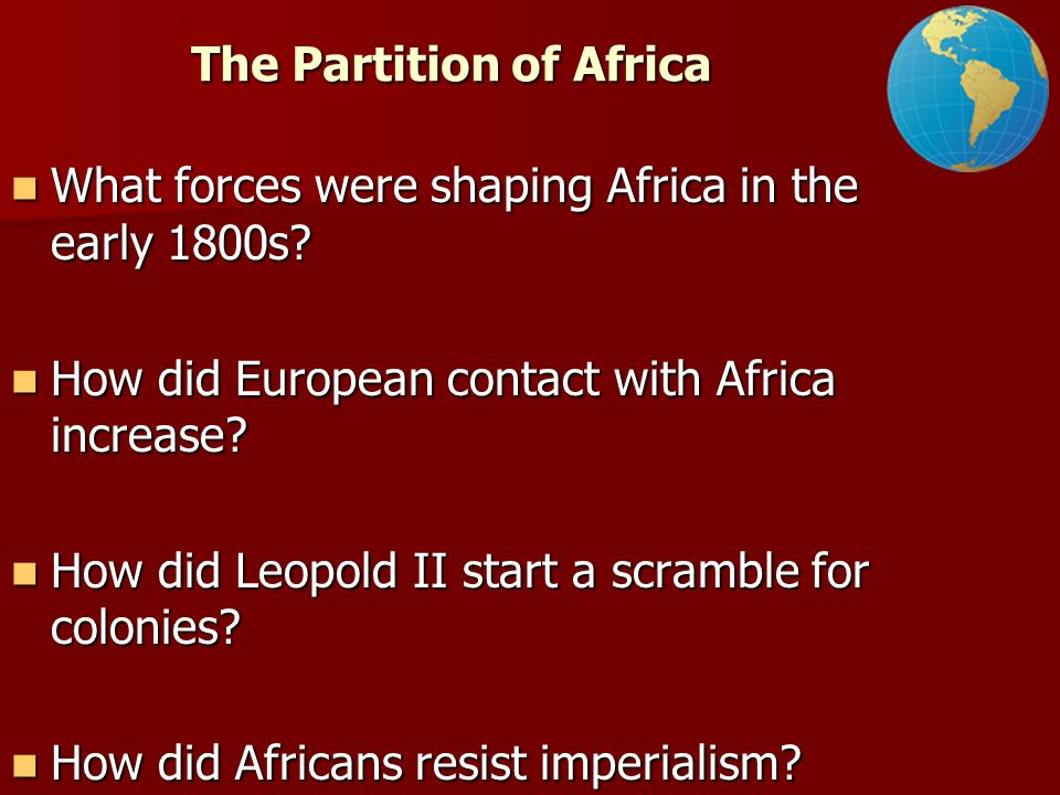 The Partition of Africa What forces were shaping Africa in the early 1800s.