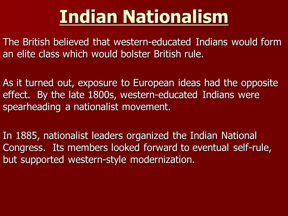 Indian Nationalism The British believed that western-educated Indians would form an elite class which would bolster British rule.
