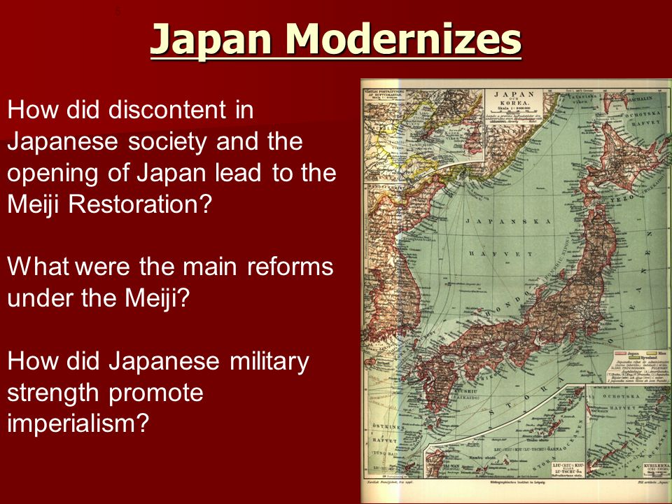 Japan Modernizes How did discontent in Japanese society and the opening of Japan lead to the Meiji Restoration.