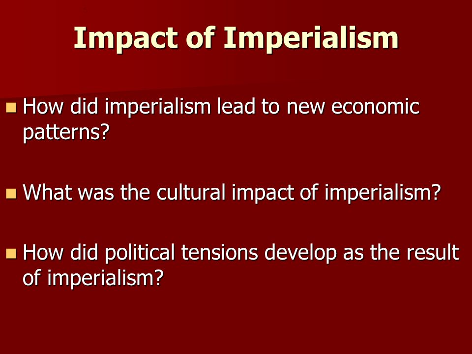 Impact of Imperialism How did imperialism lead to new economic patterns.