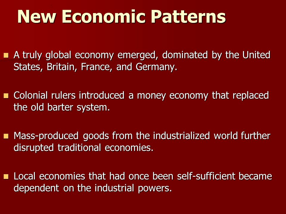 New Economic Patterns A truly global economy emerged, dominated by the United States, Britain, France, and Germany.